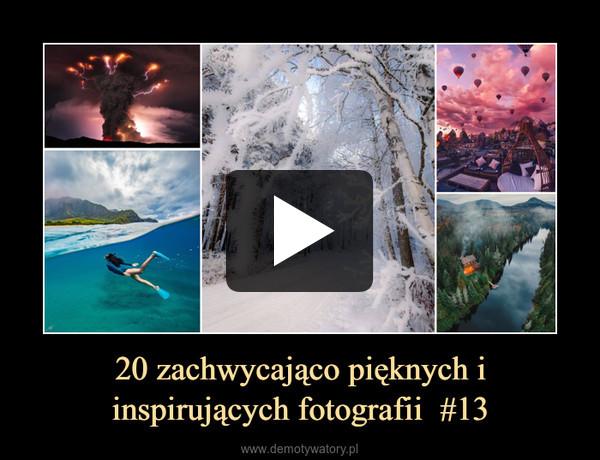 20 zachwycająco pięknych i inspirujących fotografii  #13 –