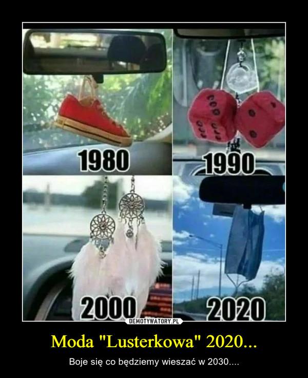 """Moda """"Lusterkowa"""" 2020... – Boje się co będziemy wieszać w 2030...."""