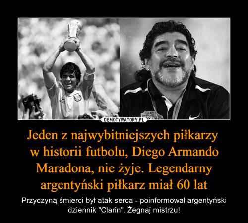 Jeden z najwybitniejszych piłkarzy  w historii futbolu, Diego Armando Maradona, nie żyje. Legendarny argentyński piłkarz miał 60 lat