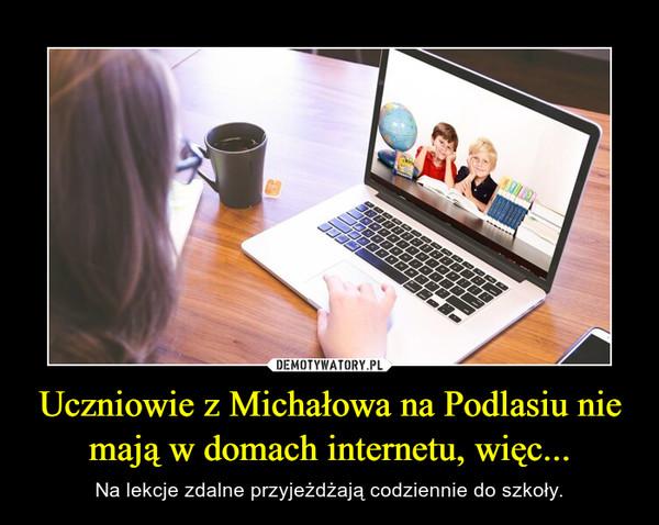 Uczniowie z Michałowa na Podlasiu nie mają w domach internetu, więc... – Na lekcje zdalne przyjeżdżają codziennie do szkoły.