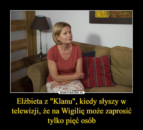 """Elżbieta z """"Klanu"""", kiedy słyszy w telewizji, że na Wigilię może zaprosić tylko pięć osób –"""