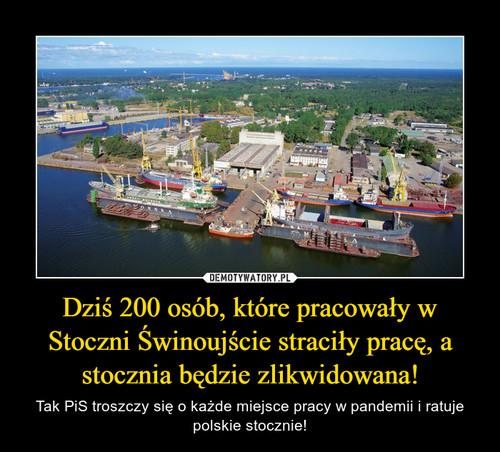 Dziś 200 osób, które pracowały w Stoczni Świnoujście straciły pracę, a stocznia będzie zlikwidowana!