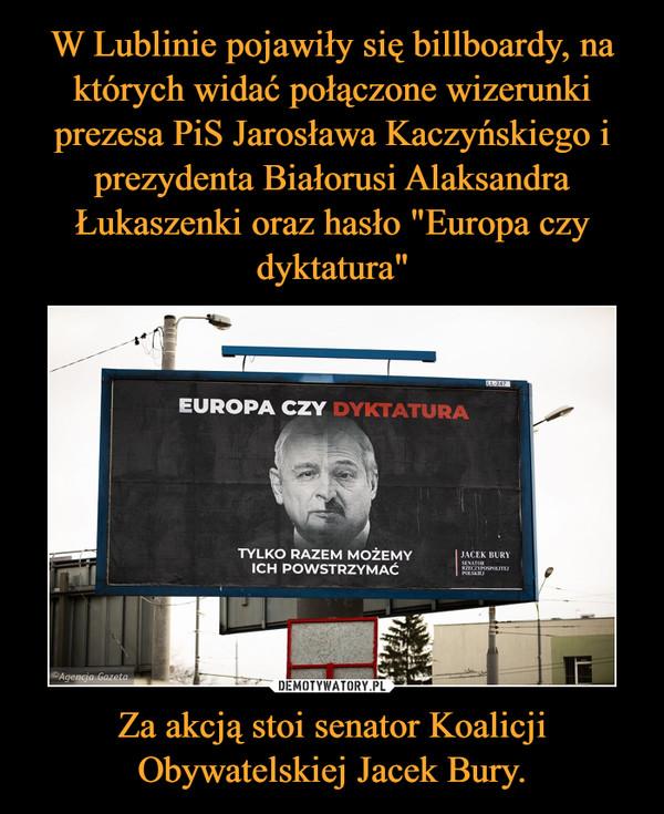 Za akcją stoi senator Koalicji Obywatelskiej Jacek Bury. –