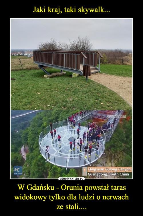 Jaki kraj, taki skywalk... W Gdańsku - Orunia powstał taras widokowy tylko dla ludzi o nerwach ze stali....