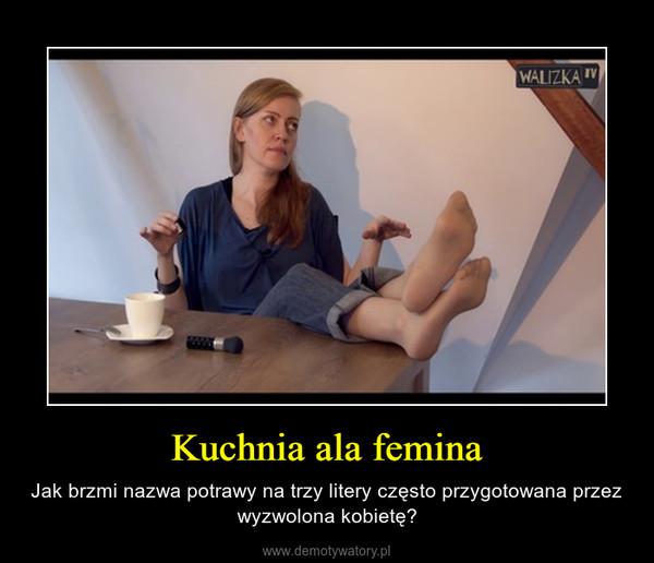 Kuchnia ala femina – Jak brzmi nazwa potrawy na trzy litery często przygotowana przez wyzwolona kobietę?