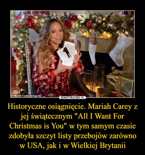 """Historyczne osiągnięcie. Mariah Carey z jej świątecznym """"All I Want For Christmas is You"""" w tym samym czasie zdobyła szczyt listy przebojów zarówno w USA, jak i w Wielkiej Brytanii –"""