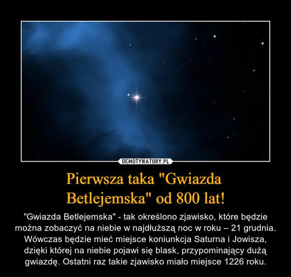"""Pierwsza taka """"Gwiazda Betlejemska"""" od 800 lat! – """"Gwiazda Betlejemska"""" - tak określono zjawisko, które będzie można zobaczyć na niebie w najdłuższą noc w roku – 21 grudnia. Wówczas będzie mieć miejsce koniunkcja Saturna i Jowisza, dzięki której na niebie pojawi się blask, przypominający dużą gwiazdę. Ostatni raz takie zjawisko miało miejsce 1226 roku."""