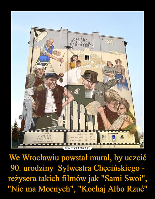 """We Wrocławiu powstał mural, by uczcić 90. urodziny  Sylwestra Chęcińskiego - reżysera takich filmów jak """"Sami Swoi"""", """"Nie ma Mocnych"""", """"Kochaj Albo Rzuć"""""""