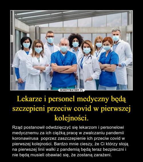 Lekarze i personel medyczny będą szczepieni przeciw covid w pierwszej kolejności.