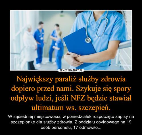 Największy paraliż służby zdrowia dopiero przed nami. Szykuje się spory odpływ ludzi, jeśli NFZ będzie stawiał ultimatum ws. szczepień.
