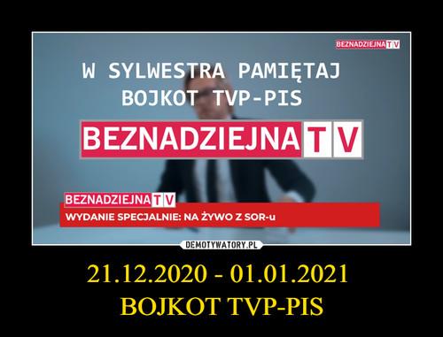 21.12.2020 - 01.01.2021  BOJKOT TVP-PIS