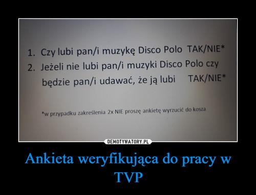 Ankieta weryfikująca do pracy w TVP