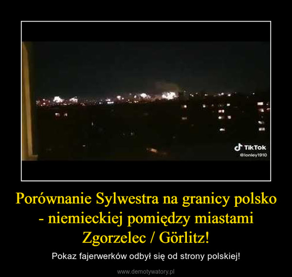 Porównanie Sylwestra na granicy polsko - niemieckiej pomiędzy miastami Zgorzelec / Görlitz! – Pokaz fajerwerków odbył się od strony polskiej!