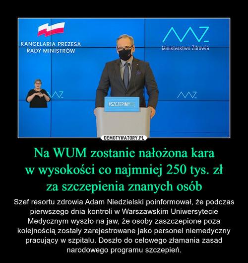 Na WUM zostanie nałożona kara w wysokości co najmniej 250 tys. zł za szczepienia znanych osób