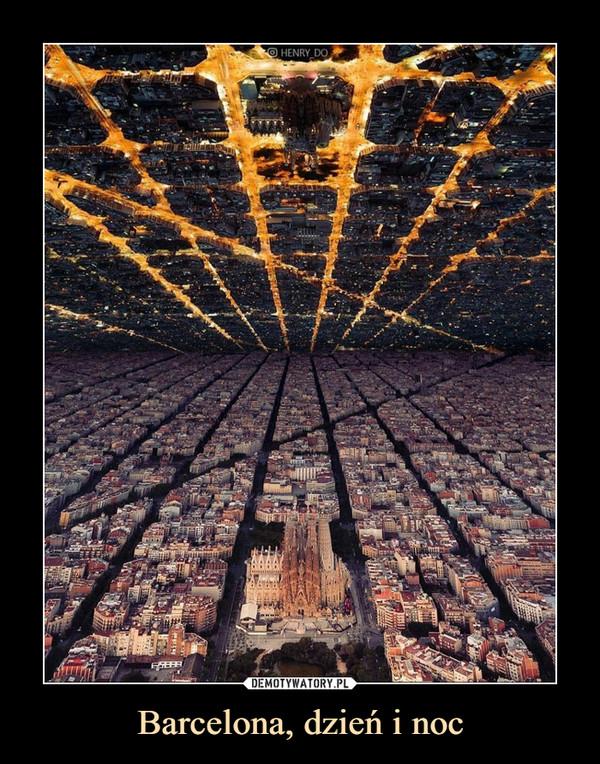 Barcelona, dzień i noc –
