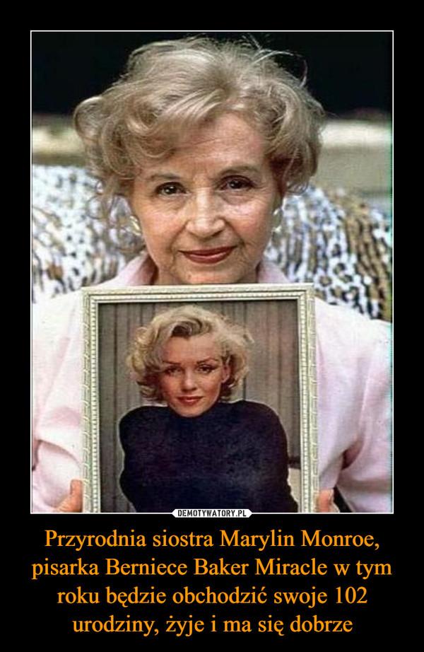 Przyrodnia siostra Marylin Monroe, pisarka Berniece Baker Miracle w tym roku będzie obchodzić swoje 102 urodziny, żyje i ma się dobrze –