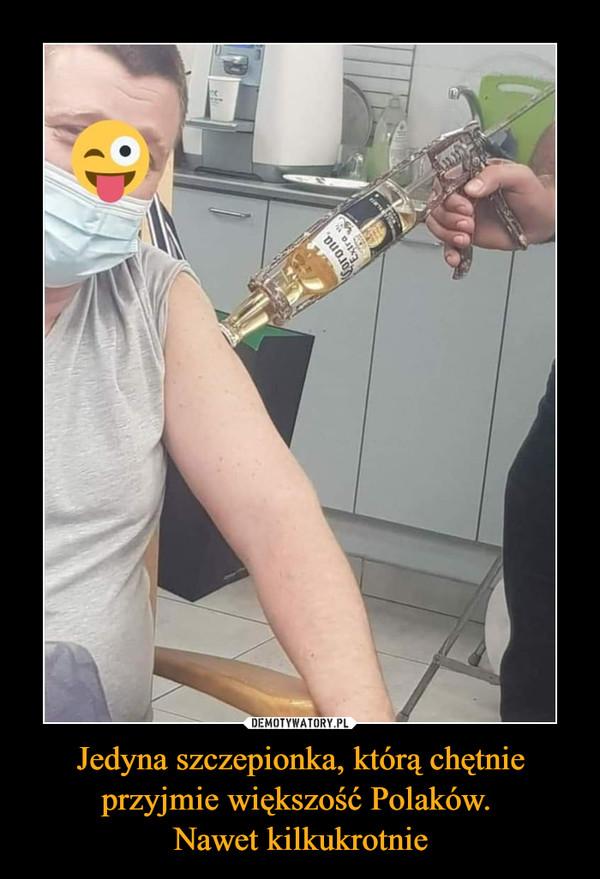 Jedyna szczepionka, którą chętnie przyjmie większość Polaków. Nawet kilkukrotnie –