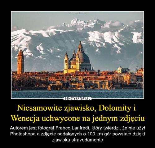 Niesamowite zjawisko, Dolomity i  Wenecja uchwycone na jednym zdjęciu