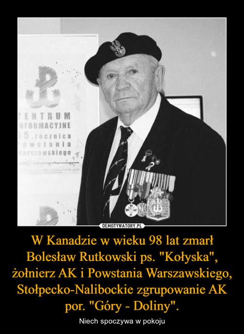 """W Kanadzie w wieku 98 lat zmarł Bolesław Rutkowski ps. """"Kołyska"""", żołnierz AK i Powstania Warszawskiego, Stołpecko-Nalibockie zgrupowanie AK por. """"Góry - Doliny""""."""