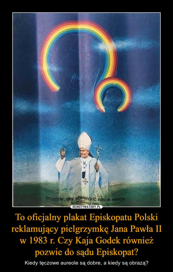 To oficjalny plakat Episkopatu Polski reklamujący pielgrzymkę Jana Pawła II w 1983 r. Czy Kaja Godek również pozwie do sądu Episkopat?