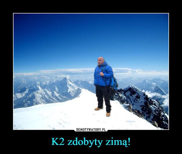 K2 zdobyty zimą! –