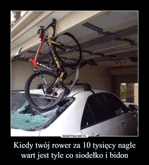Kiedy twój rower za 10 tysięcy nagle wart jest tyle co siodełko i bidon