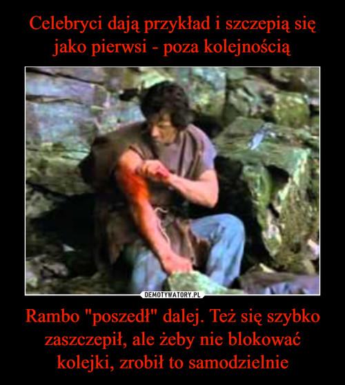 """Celebryci dają przykład i szczepią się jako pierwsi - poza kolejnością Rambo """"poszedł"""" dalej. Też się szybko zaszczepił, ale żeby nie blokować kolejki, zrobił to samodzielnie"""