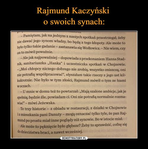Rajmund Kaczyński  o swoich synach: