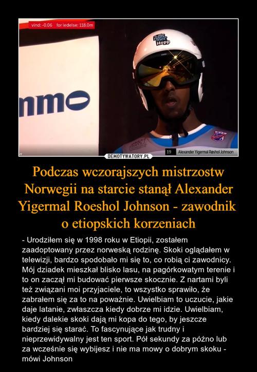 Podczas wczorajszych mistrzostw Norwegii na starcie stanął Alexander Yigermal Roeshol Johnson - zawodnik  o etiopskich korzeniach
