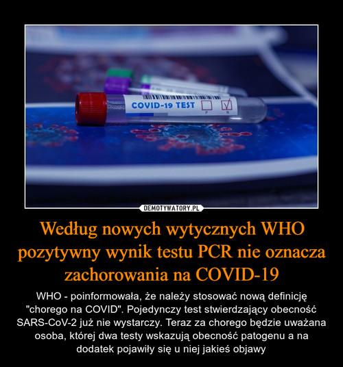 Według nowych wytycznych WHO pozytywny wynik testu PCR nie oznacza zachorowania na COVID-19