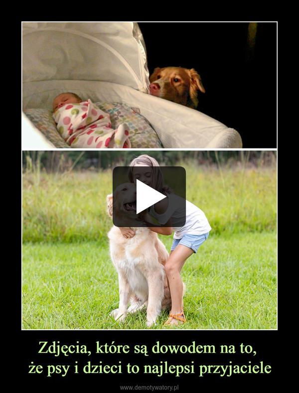 Zdjęcia, które są dowodem na to, że psy i dzieci to najlepsi przyjaciele –