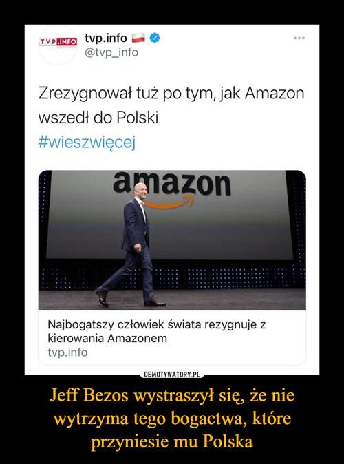 Jeff Bezos wystraszył się, że nie wytrzyma tego bogactwa, które przyniesie mu Polska