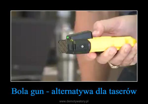 Bola gun - alternatywa dla taserów –