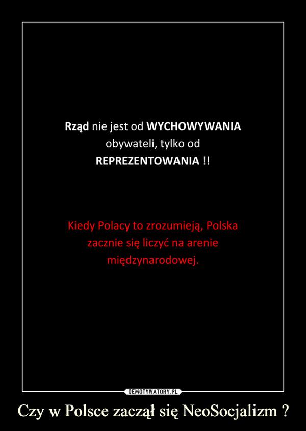 Czy w Polsce zaczął się NeoSocjalizm ? –
