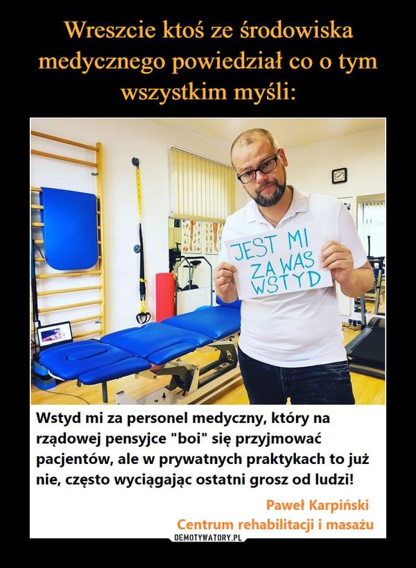 """–  JEST MIZA WASWSTYDWstyd mi za personel medyczny, który na rządowej pensyjce""""boi"""" się przyjmować pacjentów, ale w prywatnychpraktykach to już nie, często wyciągając ostatni grosz odludzi! O Paweł KarpińskiCentrum rehabilitacji i masażu."""