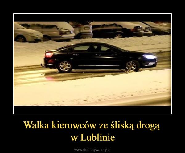 Walka kierowców ze śliską drogą w Lublinie –