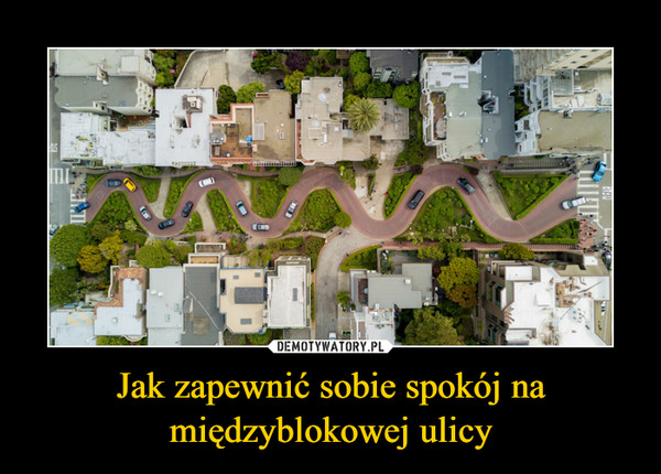 Jak zapewnić sobie spokój na międzyblokowej ulicy –