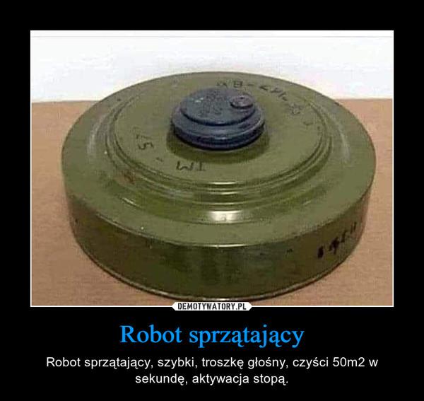 Robot sprzątający – Robot sprzątający, szybki, troszkę głośny, czyści 50m2 w sekundę, aktywacja stopą.