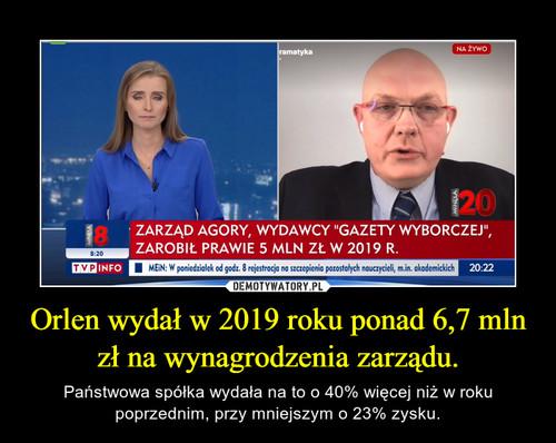 Orlen wydał w 2019 roku ponad 6,7 mln zł na wynagrodzenia zarządu.
