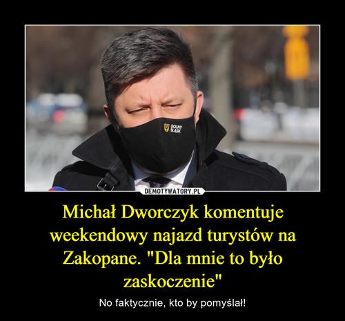 """Michał Dworczyk komentuje weekendowy najazd turystów na Zakopane. """"Dla mnie to było zaskoczenie"""""""