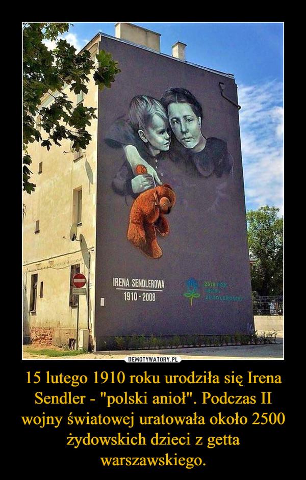 """15 lutego 1910 roku urodziła się Irena Sendler - """"polski anioł"""". Podczas II wojny światowej uratowała około 2500 żydowskich dzieci z getta warszawskiego. –"""