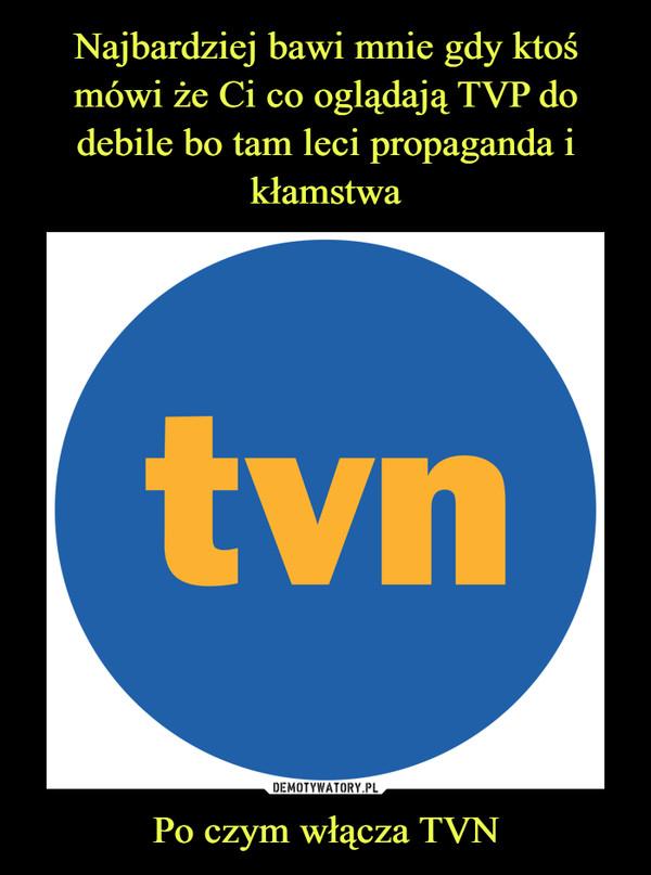 Po czym włącza TVN –