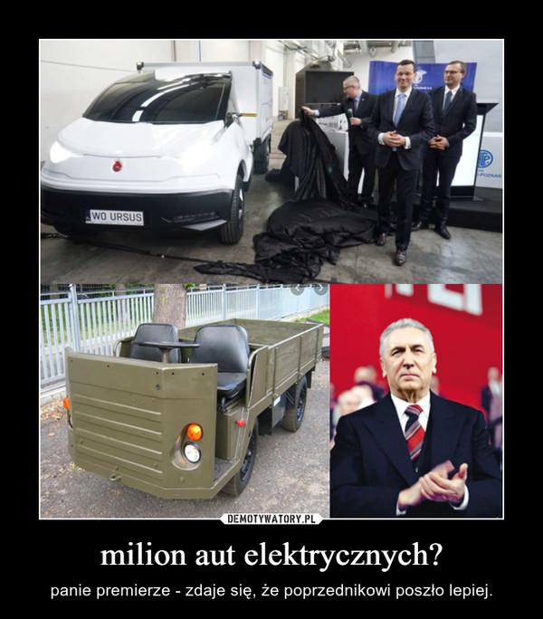 milion aut elektrycznych? – panie premierze - zdaje się, że poprzednikowi poszło lepiej.