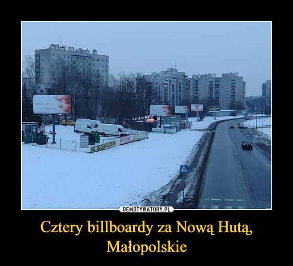 Cztery billboardy za Nową Hutą, Małopolskie –