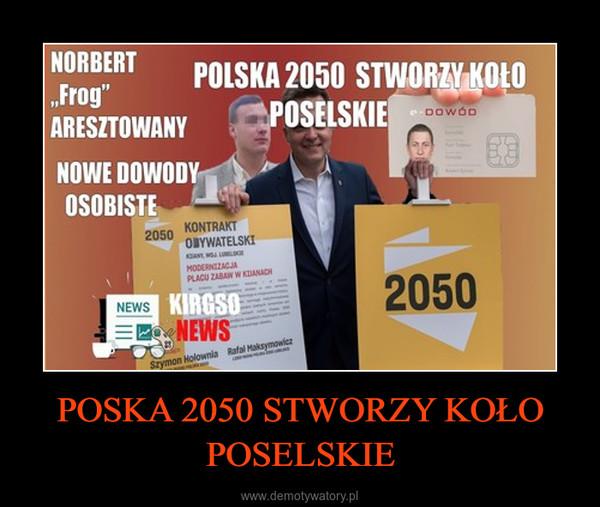 POSKA 2050 STWORZY KOŁO POSELSKIE –
