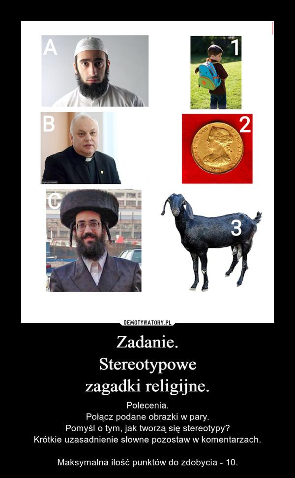 Zadanie.Stereotypowezagadki religijne. – Polecenia.Połącz podane obrazki w pary.Pomyśl o tym, jak tworzą się stereotypy?Krótkie uzasadnienie słowne pozostaw w komentarzach.Maksymalna ilość punktów do zdobycia - 10.
