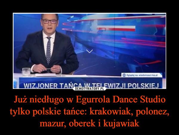 Już niedługo w Egurrola Dance Studio tylko polskie tańce: krakowiak, polonez, mazur, oberek i kujawiak –