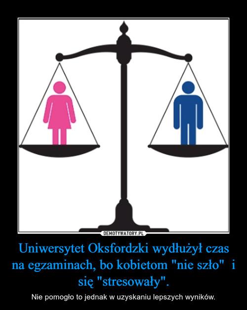 """Uniwersytet Oksfordzki wydłużył czas na egzaminach, bo kobietom """"nie szło""""  i się """"stresowały""""."""