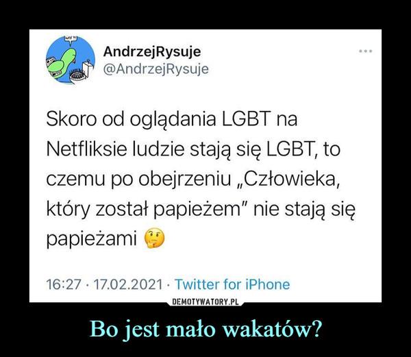 """Bo jest mało wakatów? –  Andrzej Rysuje1 @AndrzejRysujeSkoro od oglądania LGBT naNetfliksie ludzie stają się LGBT, toczemu po obejrzeniu """"Człowieka,który został papieżem"""" nie stają siępapieżami16:27 • 17.02.2021 • Twitterfor iPhone"""