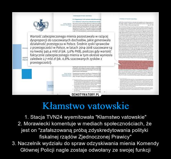 """Kłamstwo vatowskie – 1. Stacja TVN24 wyemitowała """"Kłamstwo vatowskie""""2. Morawiecki komentuje w mediach społecznościach, że jest on """"zafałszowaną próbą zdyskredytowania polityki fiskalnej rządów Zjednoczonej Prawicy""""3. Naczelnik wydziału do spraw odzyskiwania mienia Komendy Głównej Policji nagle zostaje odwołany ze swojej funkcji"""